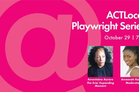 Banner for ACT Local Playright series The Ever Expanding Moment by Amontaine Aurore