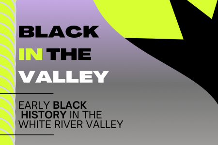 Banner for White River Museum exhibit BLACK IN THE VALLEY