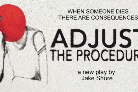 Banner for ADJUST THE PROCEDURE a new play by Jake Shore via Stellar Tickets